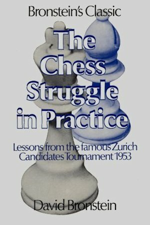 The Chess Struggle in Practice: Candidates Tournament Zurich 1953